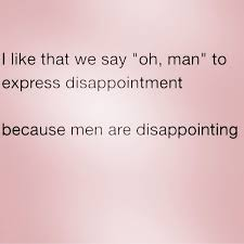 Men Suck Memes - life quote life yep men are very disappointing but so are