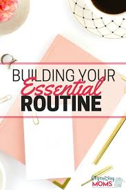 organizing yourself building your essential routine organizing moms