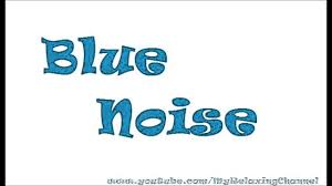 blue noise 2 hours ambient noise youtube