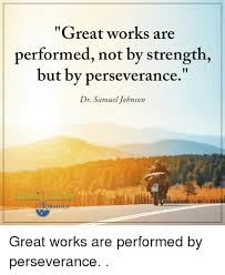Samuel Johnson Meme - great works are performed not by strength but by perseverance dr