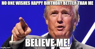 Happy Birthday To Me Meme - birthday trump imgflip