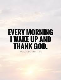 every morning i up and thank god picture quotes