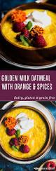 golden milk oatmeal with orange u0026 spices meatified