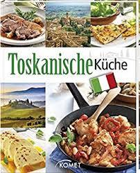toskanische k che original toskanische küche de emanuela stramana martina