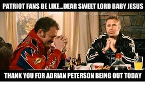 Adrian Peterson Memes - patriot fans be likedear sweet lord babyjesus thank you for adrian