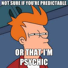 Psychic Meme - not sure if you re predictable or that i m psychic create meme