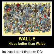 Waldo Meme - wall e hides better than waldo its true i can t find him dd meme