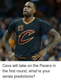Pacers Meme - 23 cavs will take on the pacers in the first round what re your