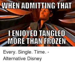 Disney Frozen Meme - when admitting that enjoyed tangled more than frozen every single