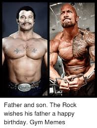 Happy Birthday Gym Meme - sis father and son the rock wishes his father a happy birthday gym