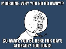 Migraine Meme - i made a migraine meme for all you migraine sufferers you re