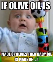 Baby Laughing Meme - if olive oil is made of olives then baby oil is made of