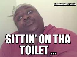 Sittin On Tha Toilet Meme - sitting on the toilet meme shawn shawndafreshest sittin on tha