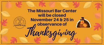 the missouri bar center will in observance of thanksgiving