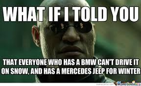 jeep snow meme i was sick of them murican bmw loving asswipes by dawolfman meme