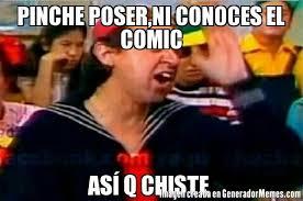 Poser Meme - pinche poser ni conoces el comic así q chiste meme de así q chiste