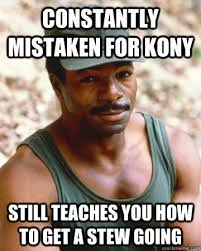 Kony Meme - constantly mistaken for kony still teaches you how to get a stew