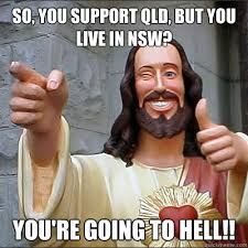 State Of Origin Memes - so you support qld but you live in nsw you re going to hell