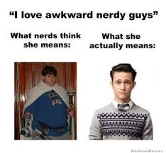 Nerd Memes - i love awkward nerdy guys weknowmemes