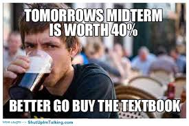 Midterm Memes - the midterm is worth 40 shut up i m talking