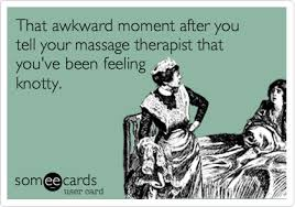 Massage Therapist Meme - that awkward moment after you tell your massage therapist that you
