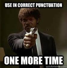 Punctuation Meme - use in correct punctuation one more time pulp fiction meme quickmeme