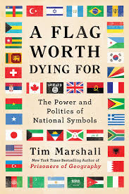 Books About Flags A Flag Worth Dying For Book By Tim Marshall Official Publisher