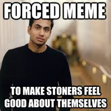 Funny Feel Good Memes - forced meme to make stoners feel good about themselves straight