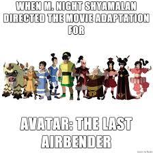 M Night Shyamalan Meme - avatar the last airbender by m night shyamalan meme on imgur