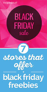best stories on black friday deals 2016 7 stores that offer black friday freebies thegoodstuff