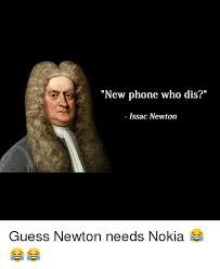 New Phone Meme - new phone who dis issac newton guess newton needs nokia
