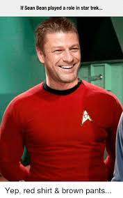 Red Shirt Star Trek Meme - if sean bean played a role in star trek yep red shirt brown pants
