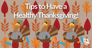 tips to a healthy thanksgiving it s time