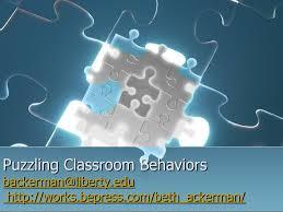 ppt puzzling classroom behaviors backerman liberty edu http