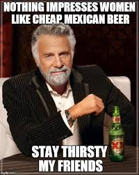 Mexican Women Meme - the most interesting man in the world memes imgflip