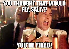 You Re Meme - you thought that would fly sally you re fired meme ray liota