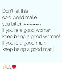 How To Keep A Man Meme - don t let this cold world make you bitter othesacredword f you re a
