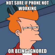 Not Working Meme - not sure if phone not working or being ignored create meme