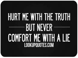 Friends Comfort Quotes Hurt Me With The Truth But Never Comfort Me With A Lie