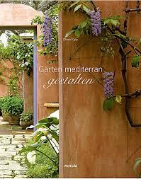 Garten Gestalten Mediterran Gärten Mediterran Gestalten Buch Als Weltbild Ausgabe Kaufen
