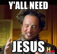Need Jesus Meme - y all need jesus y all need jesus know your meme