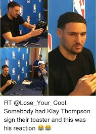 Toaster Meme D E Rt Somebody Had Klay Thompson Sign Their Toaster And This Was