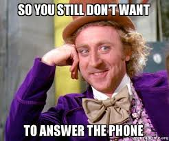 Answer Phone Meme - so you still don t want to answer the phone willy wonka sarcasm