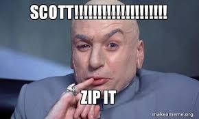 Zip Meme - scott zip it you complete me make a meme