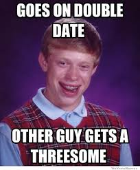 Man Date Meme - bad luck brian goes on a double date meme shuffle pinterest