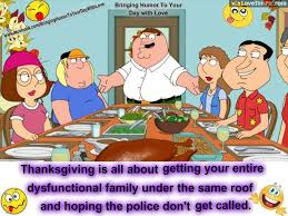 thanksgiving is about getting your dysfunctional family one