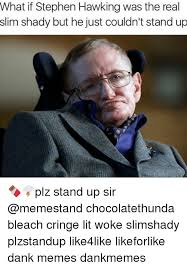Stephen Hawking Meme - what if stephen hawking was the real slim shady but he just couldn