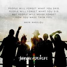 quotes by maya angelou about friendship people will forger what you said people will forget what you did