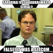 Sitcom Meme - sarabhai vs sarabhai was a serial false it was a sitcom dwight