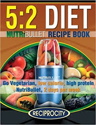 the 5 2 diet nutribullet recipe book 200 low calorie high protein